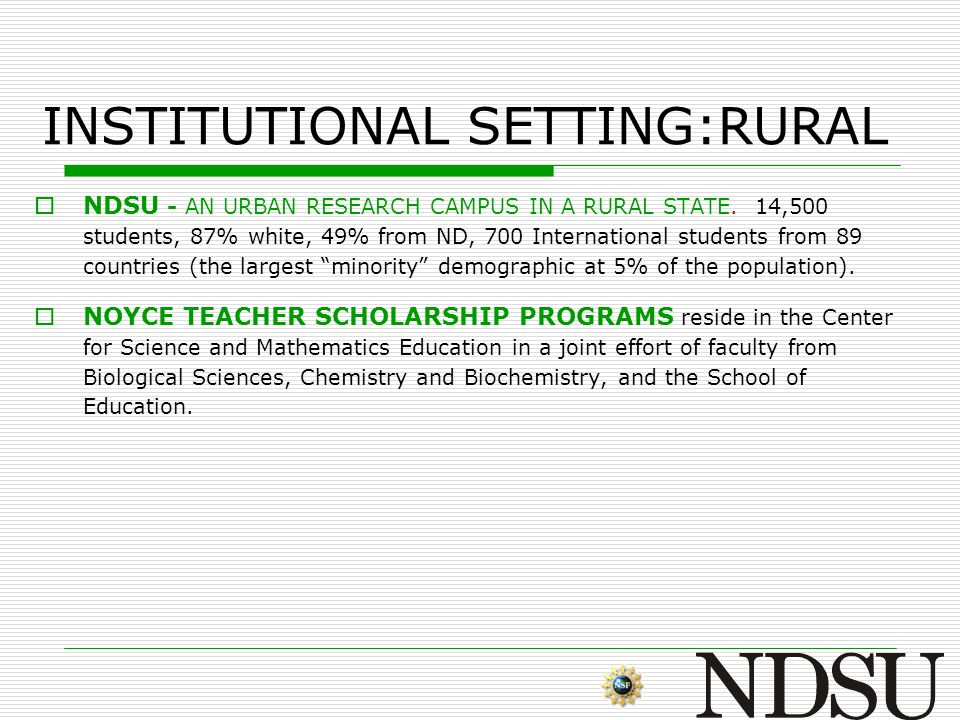INSTITUTIONAL SETTING:RURAL  NDSU - AN URBAN RESEARCH CAMPUS IN A RURAL STATE. 14,500 students, 87% white, 49% from ND, 700 International students fr