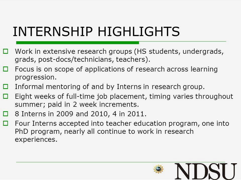 INTERNSHIP HIGHLIGHTS  Work in extensive research groups (HS students, undergrads, grads, post-docs/technicians, teachers).  Focus is on scope of ap