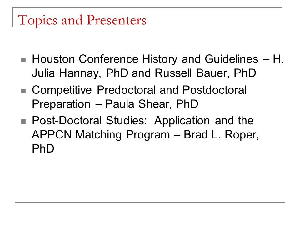 Topics and Presenters Houston Conference History and Guidelines – H.