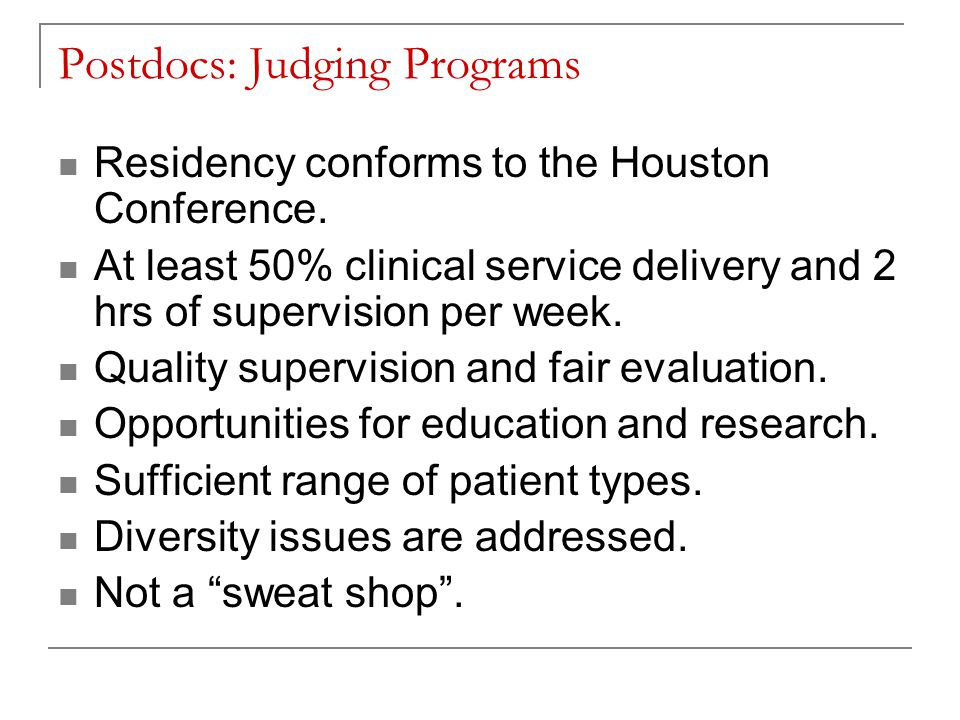 Postdocs: Judging Programs Residency conforms to the Houston Conference.
