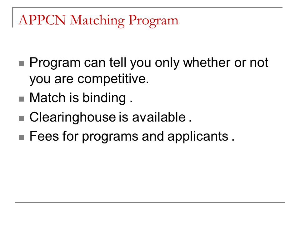 APPCN Matching Program Program can tell you only whether or not you are competitive.
