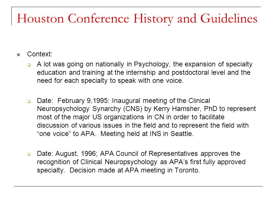 Houston Conference History and Guidelines Context:  A lot was going on nationally in Psychology, the expansion of specialty education and training at the internship and postdoctoral level and the need for each specialty to speak with one voice.