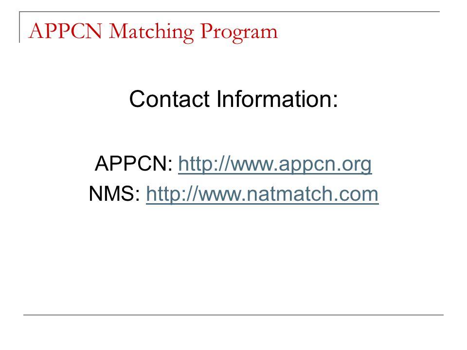 APPCN Matching Program Contact Information: APPCN: http://www.appcn.orghttp://www.appcn.org NMS: http://www.natmatch.comhttp://www.natmatch.com
