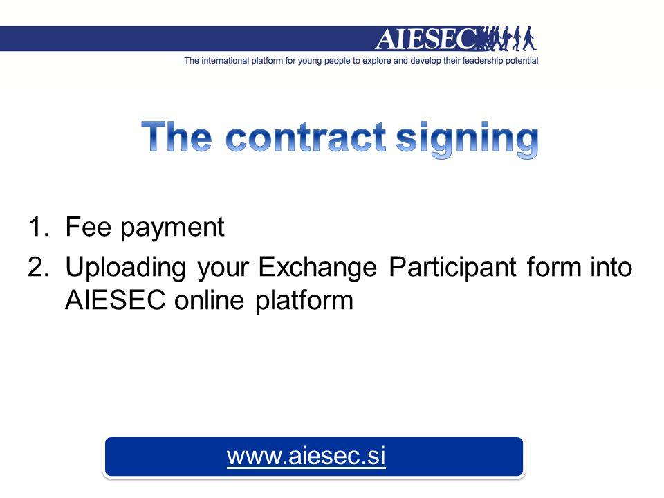 1.Fee payment 2.Uploading your Exchange Participant form into AIESEC online platform www.aiesec.si