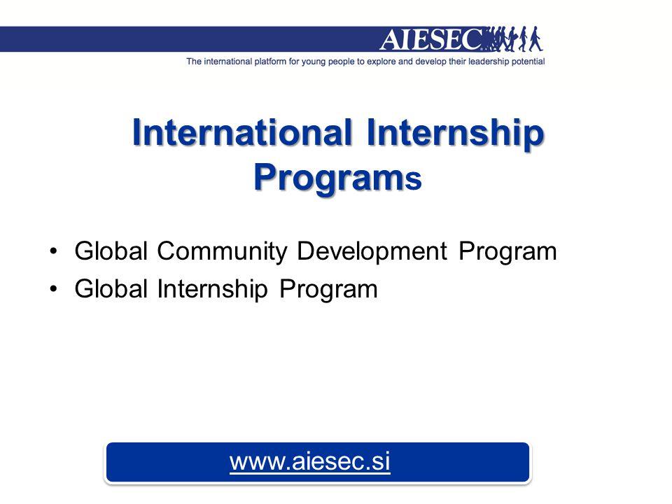 International Internship Program International Internship Program s Global Community Development Program Global Internship Program www.aiesec.si