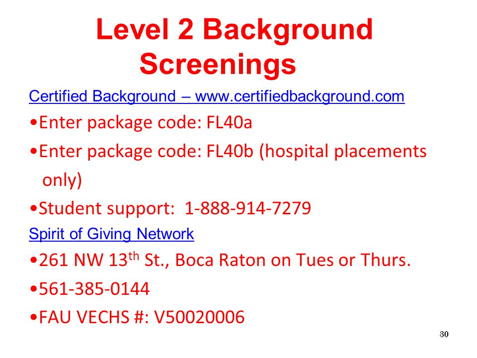 Certified Background – www.certifiedbackground.com Enter package code: FL40a Enter package code: FL40b (hospital placements only) Student support: 1-888-914-7279 Spirit of Giving Network 261 NW 13 th St., Boca Raton on Tues or Thurs.