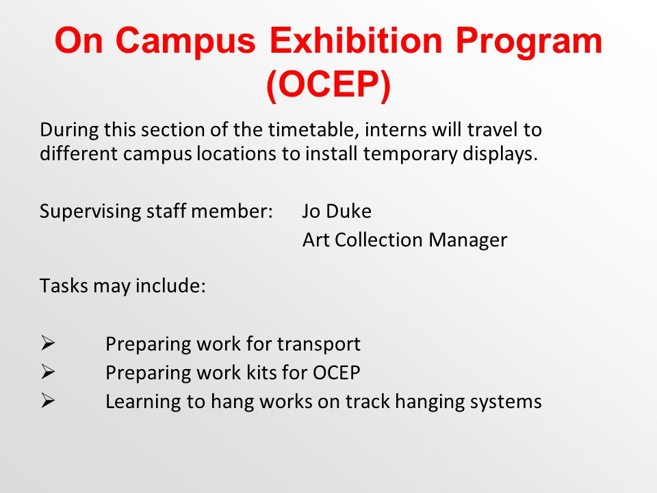 On Campus Exhibition Program (OCEP) During this section of the timetable, interns will travel to different campus locations to install temporary displays.