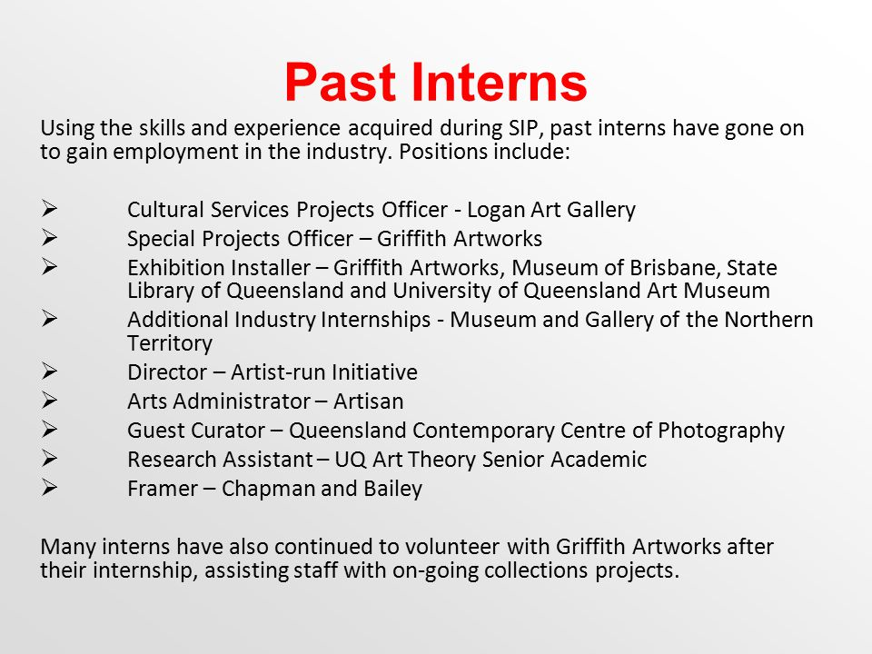 Past Interns Using the skills and experience acquired during SIP, past interns have gone on to gain employment in the industry.