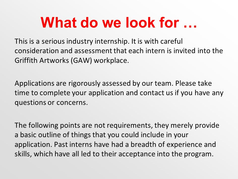 What do we look for … This is a serious industry internship.