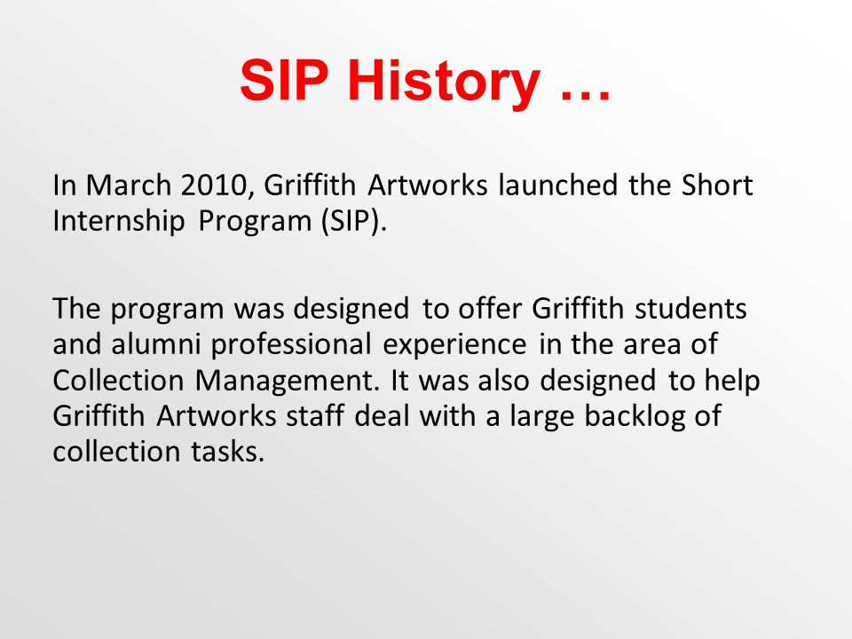 In March 2010, Griffith Artworks launched the Short Internship Program (SIP).