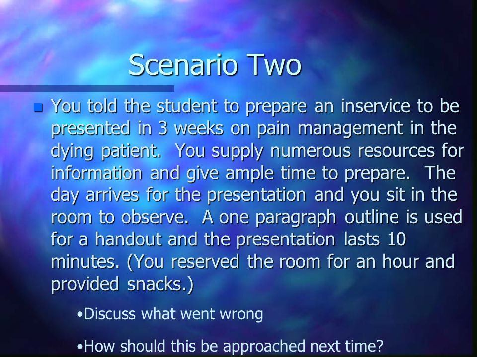 Scenario One n You asked a student to obtain information to dose a patient.