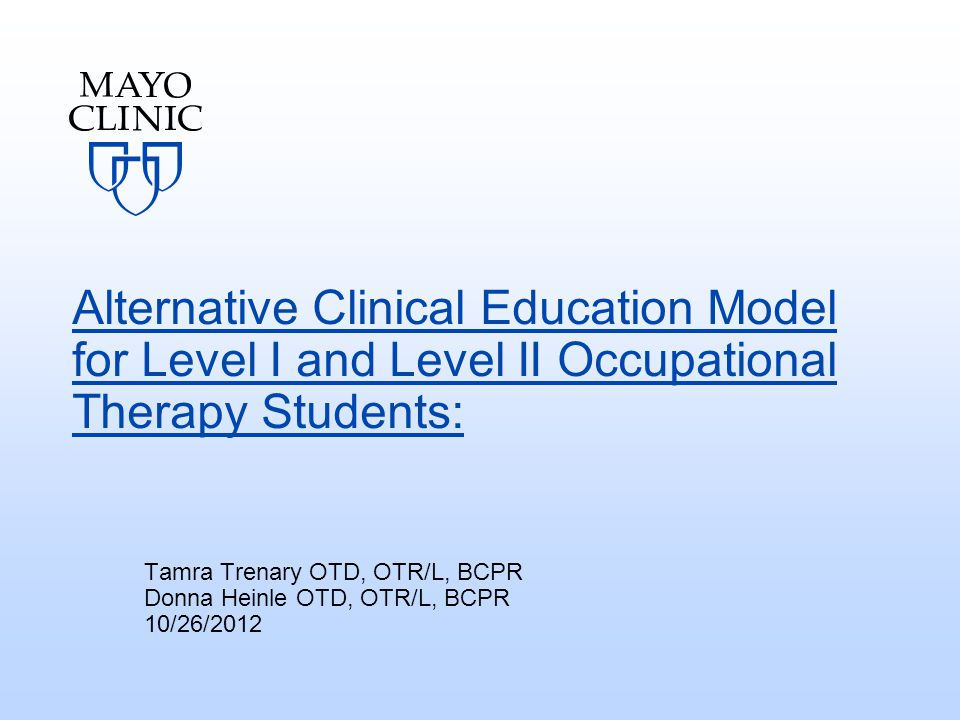 Contact Information Tamra Trenary OTD, OTR/L, BCPR trenary.tamra@mayo.edu 507-255-9683 Donna Heinle OTD, OTR/L, BCPR heinle.donna@mayo.edu 507-255-4605