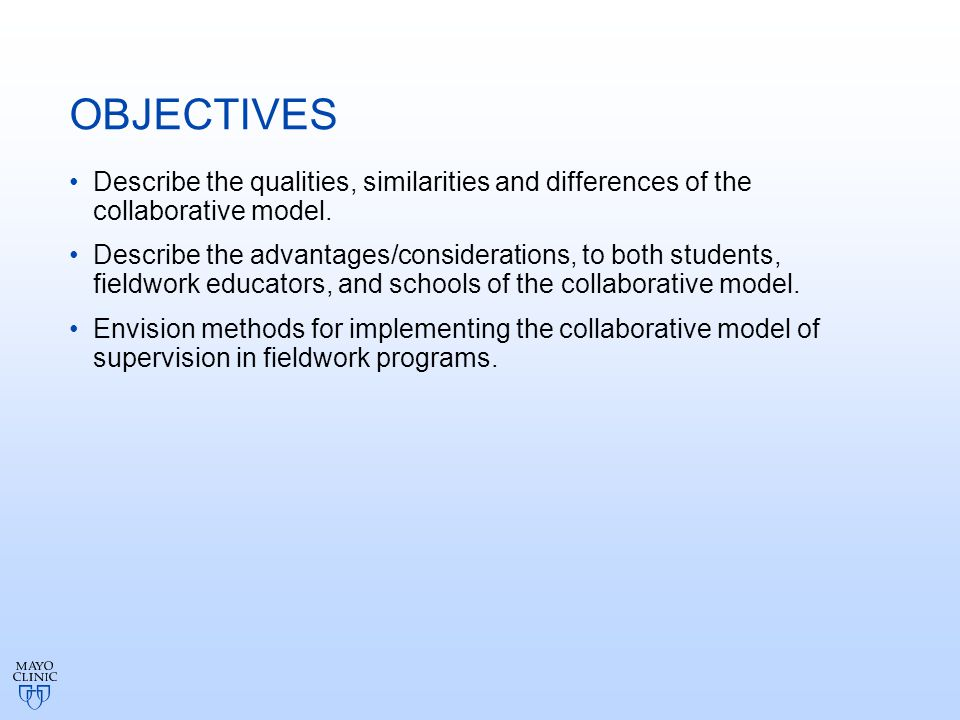 OBJECTIVES Describe the qualities, similarities and differences of the collaborative model.