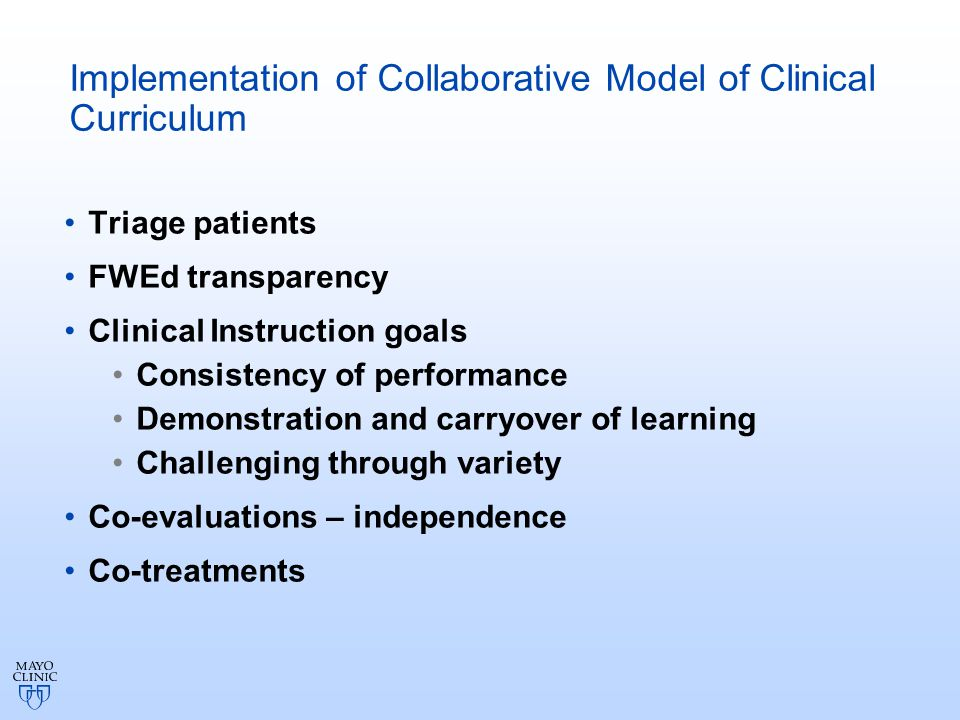 Implementation of Collaborative Model of Clinical Curriculum Triage patients FWEd transparency Clinical Instruction goals Consistency of performance Demonstration and carryover of learning Challenging through variety Co-evaluations – independence Co-treatments