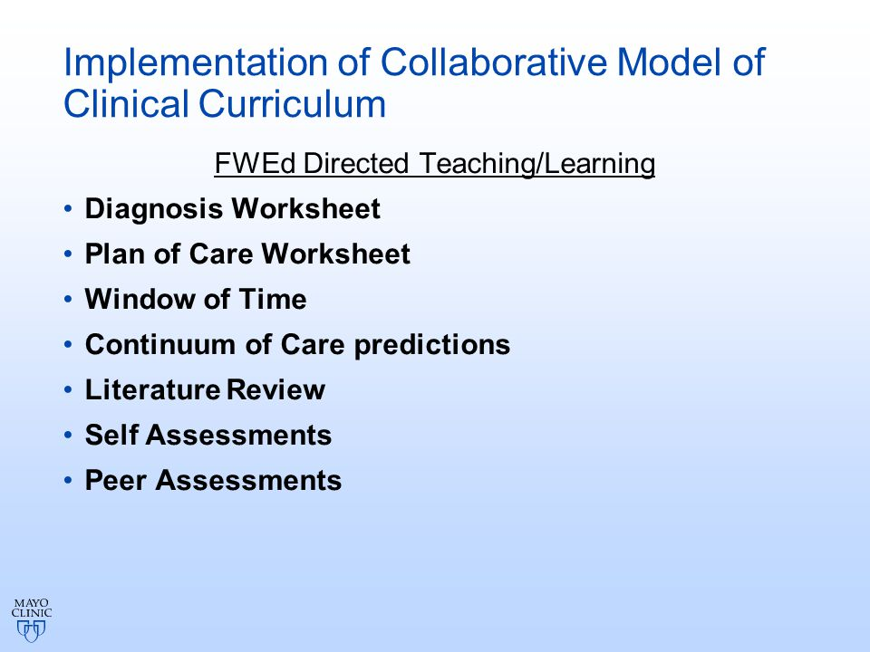 Implementation of Collaborative Model of Clinical Curriculum FWEd Directed Teaching/Learning Diagnosis Worksheet Plan of Care Worksheet Window of Time Continuum of Care predictions Literature Review Self Assessments Peer Assessments
