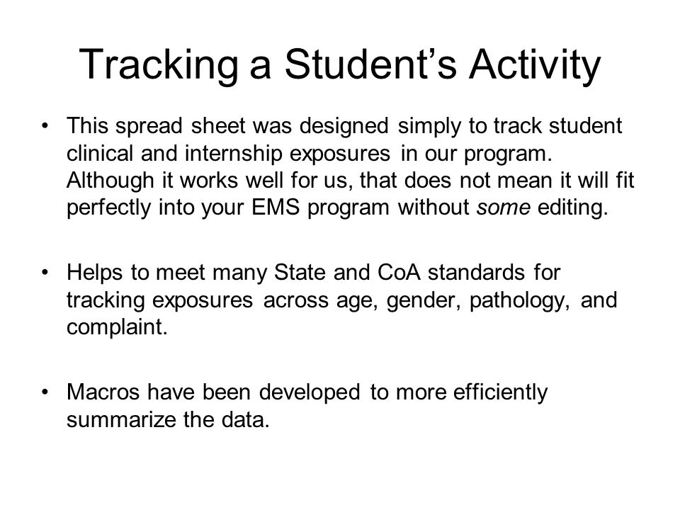 Tracking a Student's Activity This spread sheet was designed simply to track student clinical and internship exposures in our program.