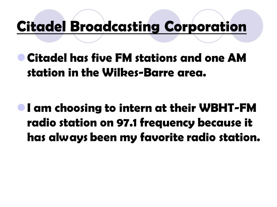 Citadel Broadcasting Corporation Citadel has five FM stations and one AM station in the Wilkes-Barre area.