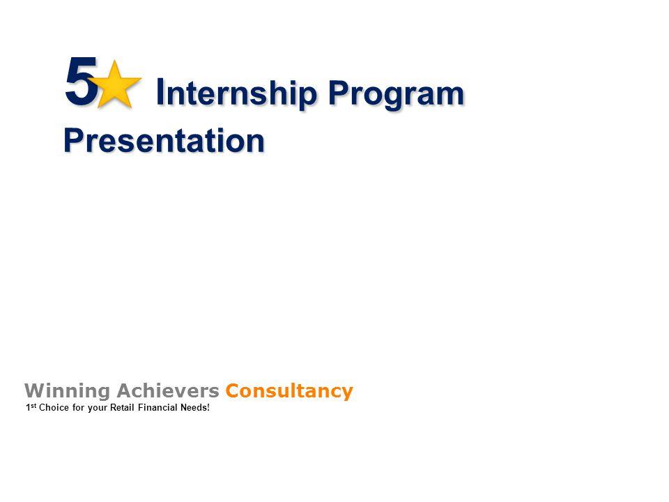 5 I nternship Program Presentation Winning Achievers Consultancy 1 st Choice for your Retail Financial Needs!