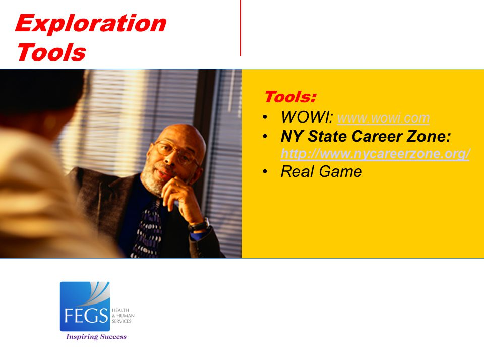 Exploration Tools Tools: WOWI: www.wowi.com www.wowi.com NY State Career Zone: http://www.nycareerzone.org/ http://www.nycareerzone.org/ Real Game