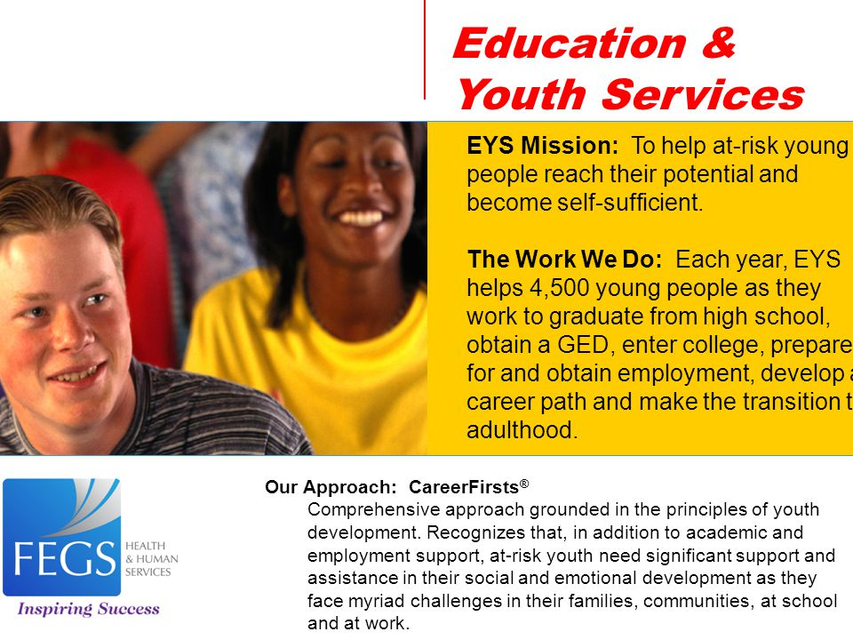 Education & Youth Services EYS Mission: To help at-risk young people reach their potential and become self-sufficient.