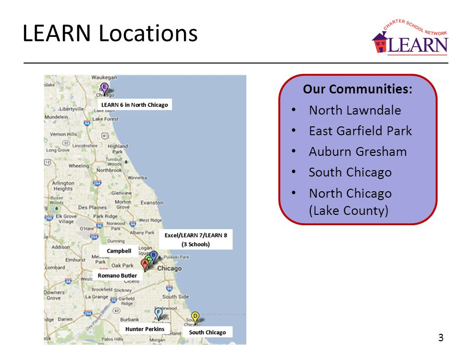 3 LEARN Locations Our Communities: North Lawndale East Garfield Park Auburn Gresham South Chicago North Chicago (Lake County)