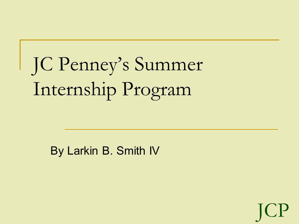 JC Penney's Summer Internship Program By Larkin B. Smith IV JCP
