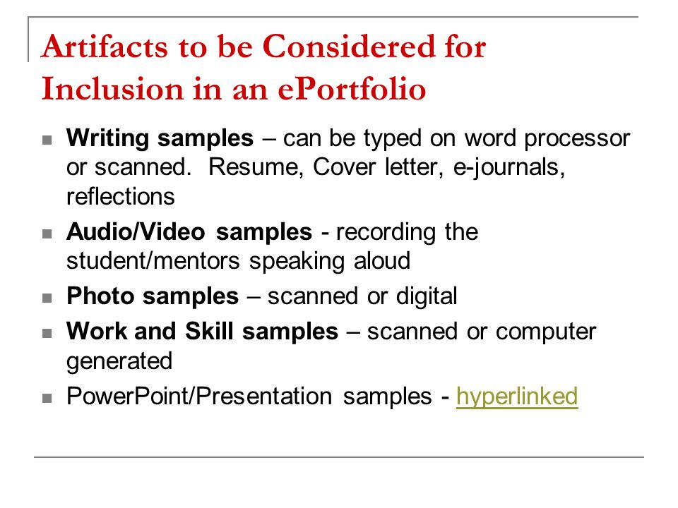 Artifacts to be Considered for Inclusion in an ePortfolio Writing samples – can be typed on word processor or scanned. Resume, Cover letter, e-journal
