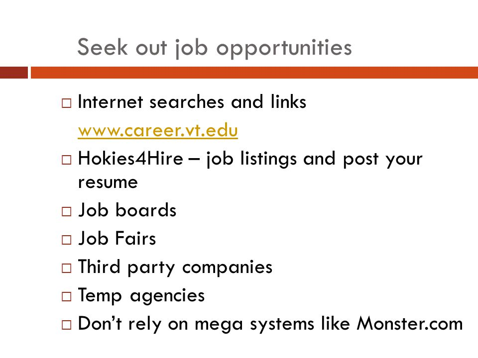Network your way to a job  The Hidden Job Market  #1 way that people find jobs  Through those they know or get to know  Ask your cheer team  Family, friends, professional orgs, VT professors……  Go onto Hokie Nation Network  Check Linked-in