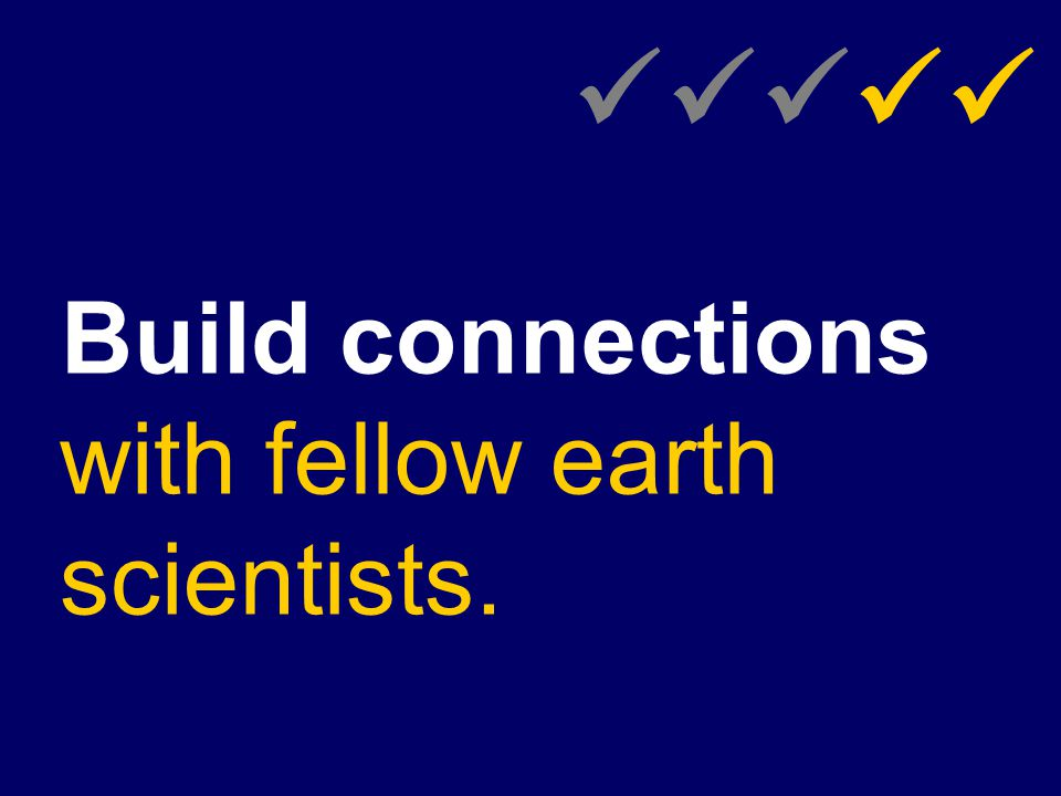 Build connections with fellow earth scientists.
