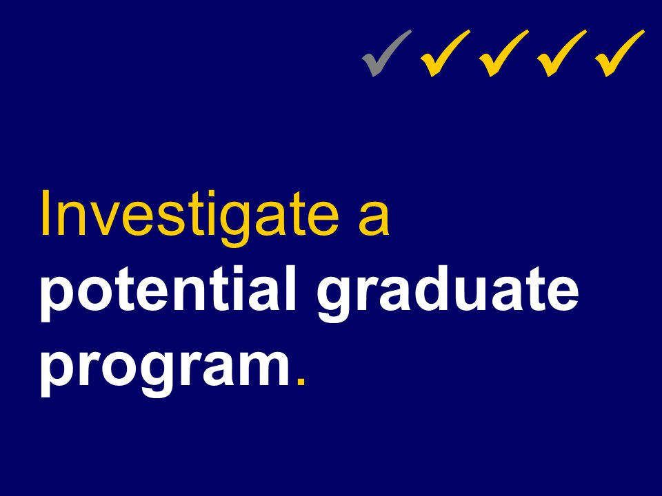 Investigate a potential graduate program.