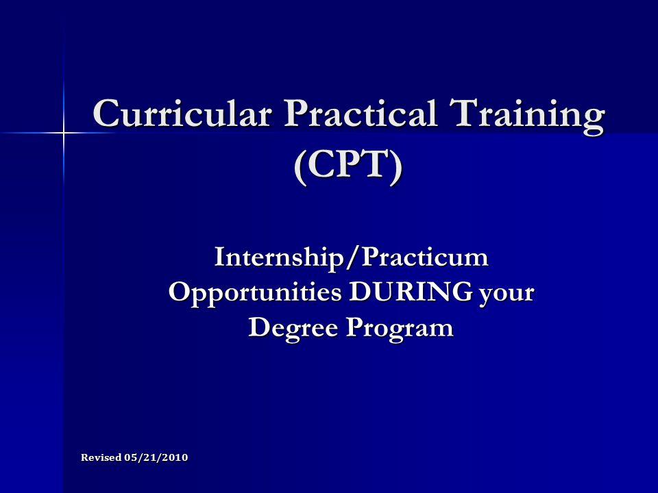 Curricular Practical Training (CPT) Internship/Practicum Opportunities DURING your Degree Program Revised 05/21/2010
