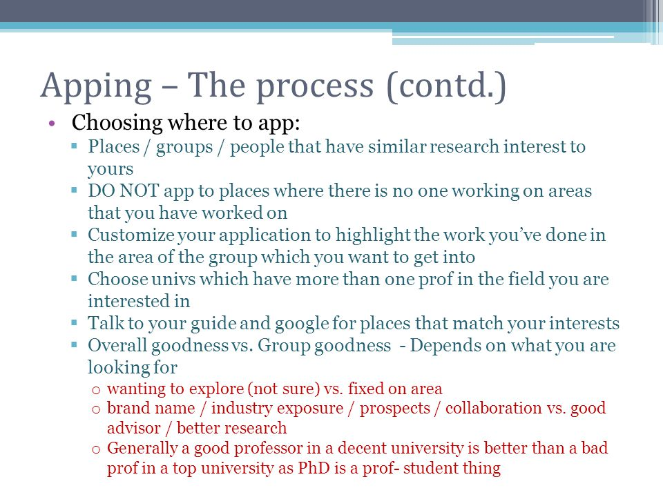 Apping – The process (contd.) Choosing where to app:  Places / groups / people that have similar research interest to yours  DO NOT app to places wh