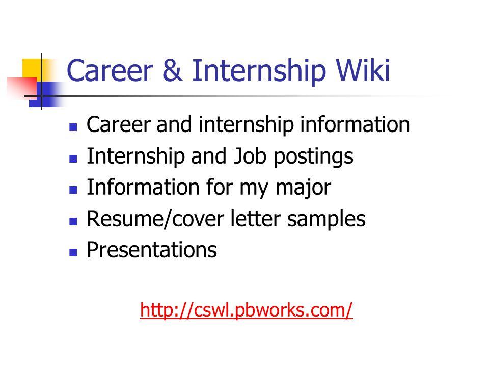 Career & Internship Wiki Career and internship information Internship and Job postings Information for my major Resume/cover letter samples Presentati