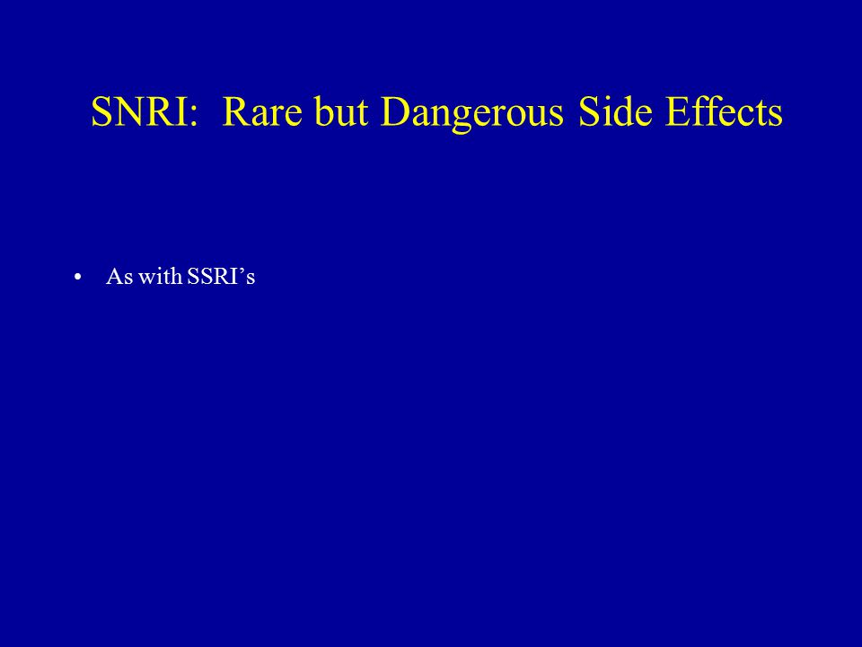 SNRI: Rare but Dangerous Side Effects As with SSRI's
