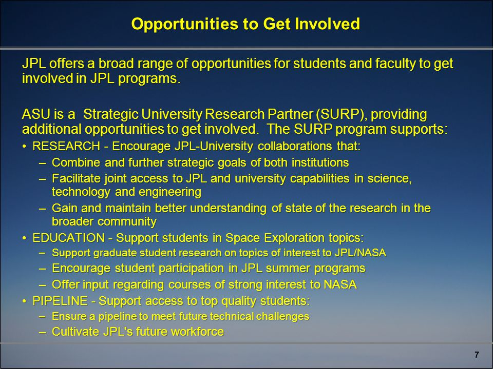 7 Opportunities to Get Involved JPL offers a broad range of opportunities for students and faculty to get involved in JPL programs.