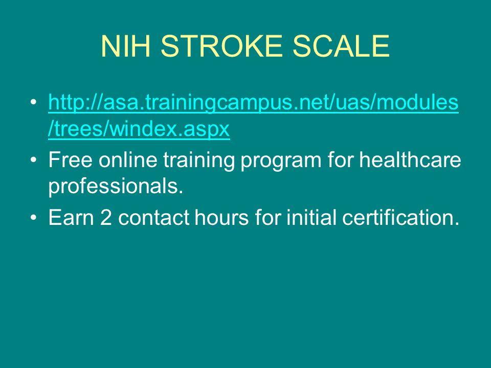 NIH STROKE SCALE http://asa.trainingcampus.net/uas/modules /trees/windex.aspxhttp://asa.trainingcampus.net/uas/modules /trees/windex.aspx Free online