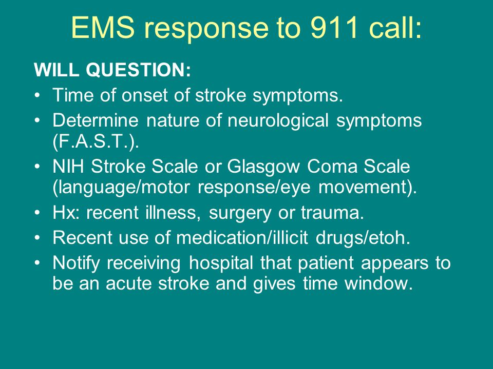 EMS response to 911 call: WILL QUESTION: Time of onset of stroke symptoms.