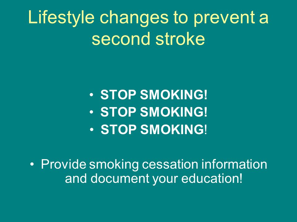 Lifestyle changes to prevent a second stroke STOP SMOKING.