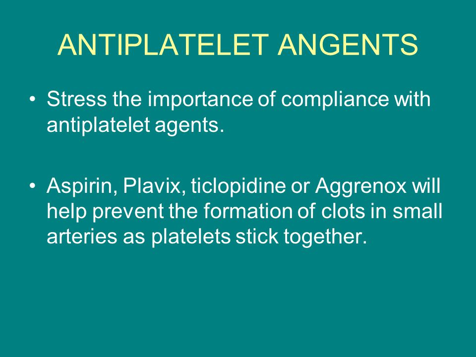 ANTIPLATELET ANGENTS Stress the importance of compliance with antiplatelet agents.