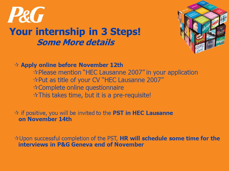 "a new challenge everyday Your internship in 3 Steps! Some More details  Apply online before November 12th  Please mention ""HEC Lausanne 2007"" in you"