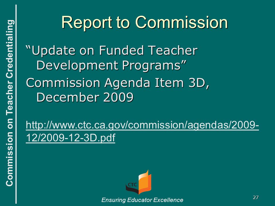 "Commission on Teacher Credentialing Ensuring Educator Excellence Report to Commission ""Update on Funded Teacher Development Programs"" Commission Agend"