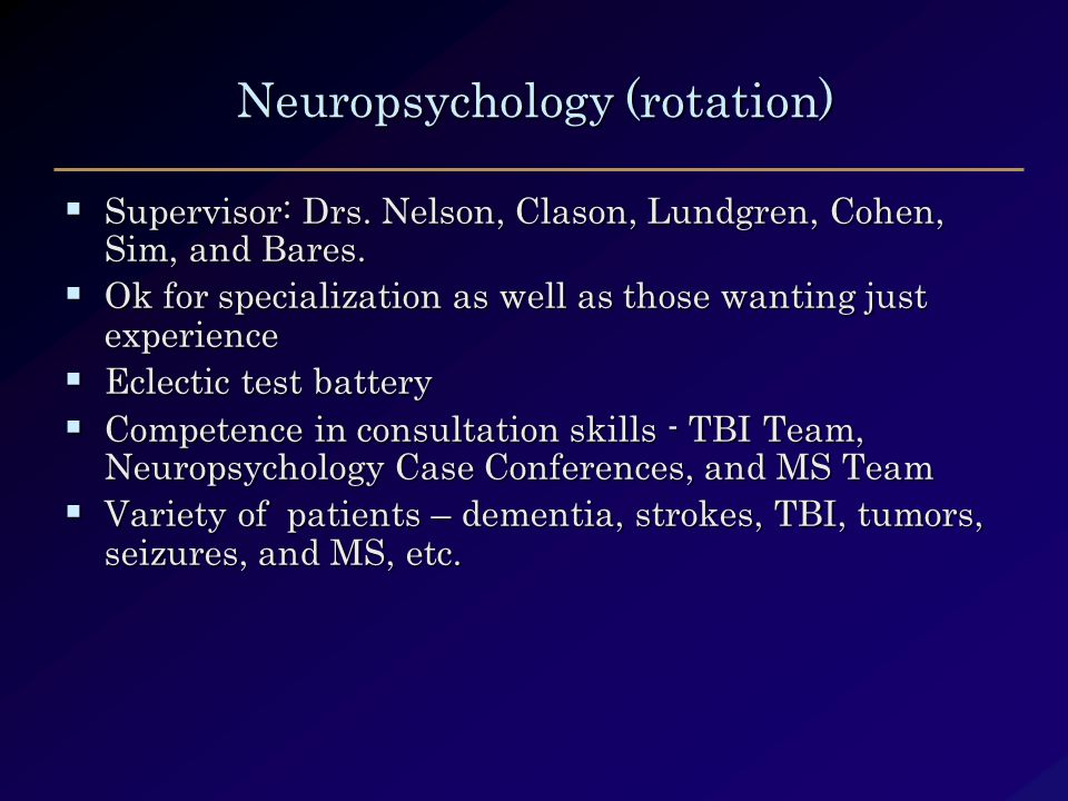 Neuropsychology (rotation)  Supervisor: Drs. Nelson, Clason, Lundgren, Cohen, Sim, and Bares.