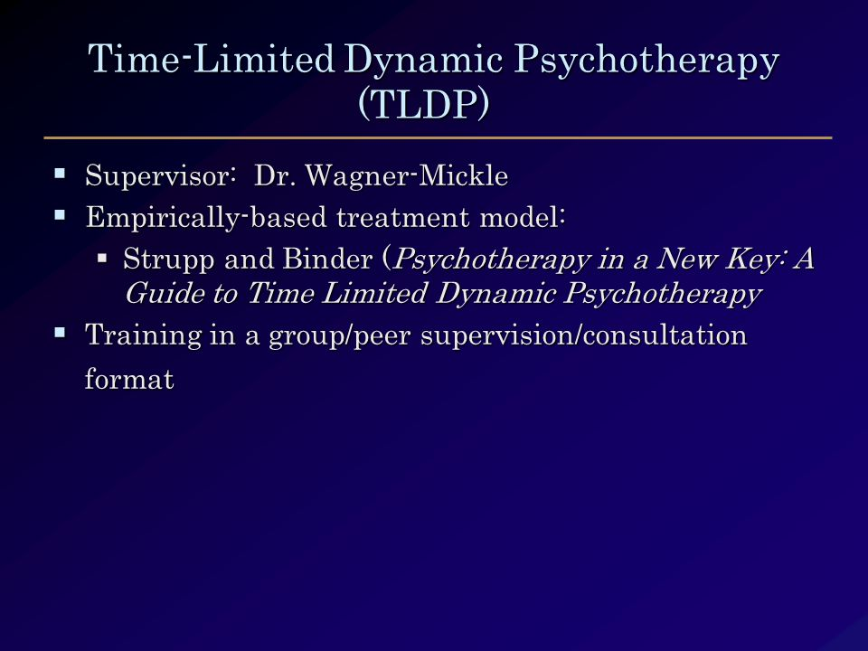 Time-Limited Dynamic Psychotherapy (TLDP) Time-Limited Dynamic Psychotherapy (TLDP)  Supervisor: Dr.