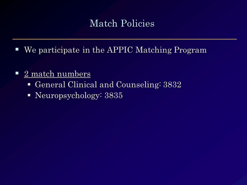 Match Policies Match Policies  We participate in the APPIC Matching Program  2 match numbers  General Clinical and Counseling: 3832  General Clinical and Counseling: 3832  Neuropsychology: 3835  Neuropsychology: 3835