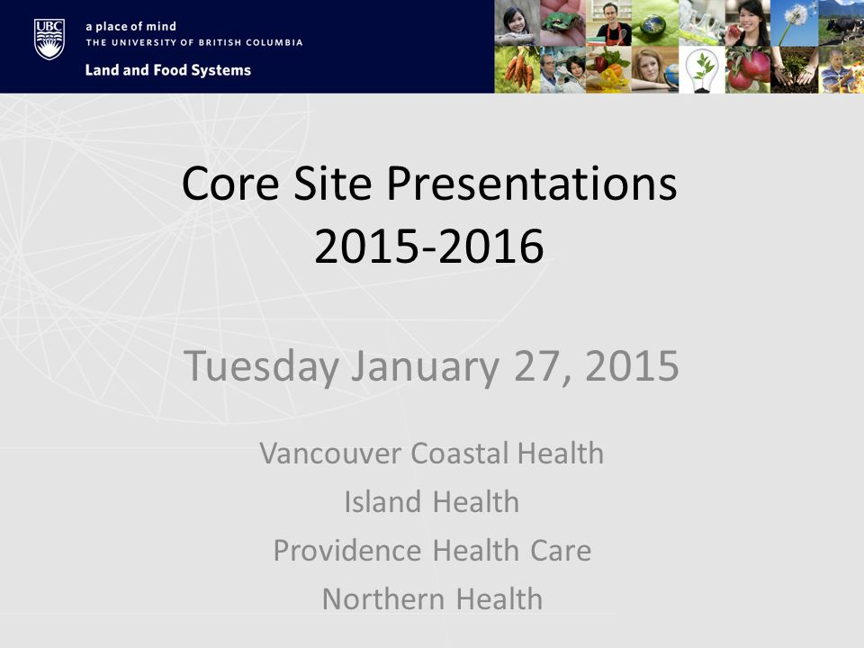 Internship Core Site Presentation Site: Vancouver Coastal Health (VGH, UBCH, GFS, RH, LGH) Presenter: Eileen Cabrera Email: eileen.cabrera@vch.ca Date: January 27, 2015