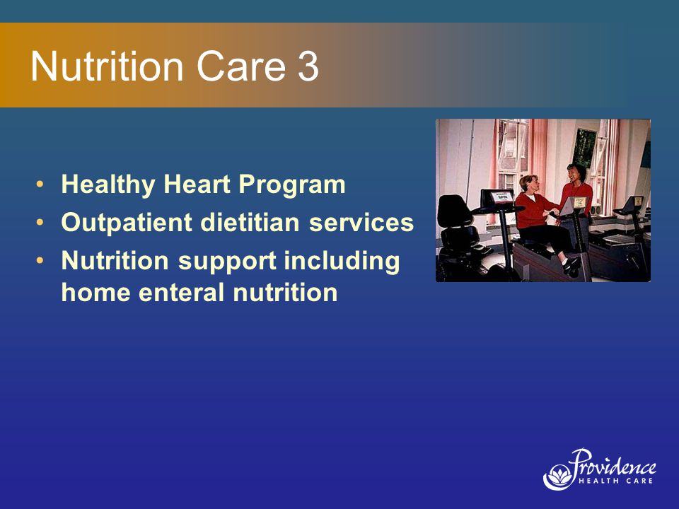 Nutrition Care 3 Healthy Heart Program Outpatient dietitian services Nutrition support including home enteral nutrition