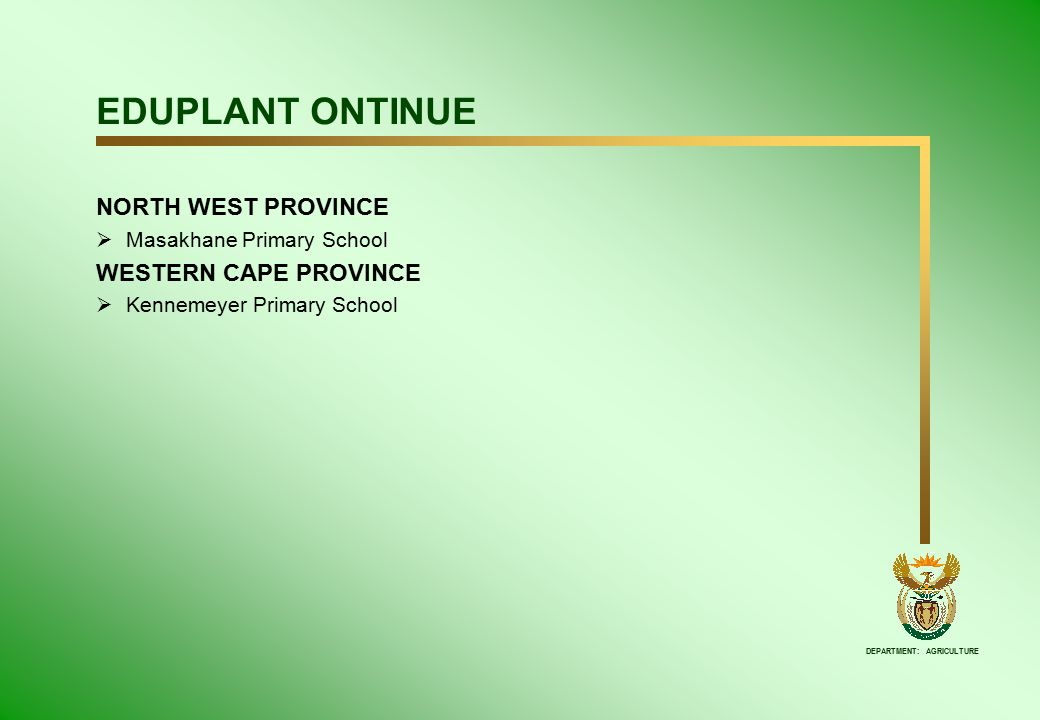 DEPARTMENT: AGRICULTURE EDUPLANT ONTINUE NORTH WEST PROVINCE  Masakhane Primary School WESTERN CAPE PROVINCE  Kennemeyer Primary School