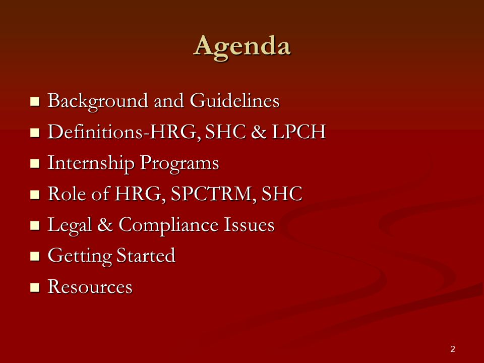 2 Agenda Background and Guidelines Background and Guidelines Definitions-HRG, SHC & LPCH Definitions-HRG, SHC & LPCH Internship Programs Internship Pr