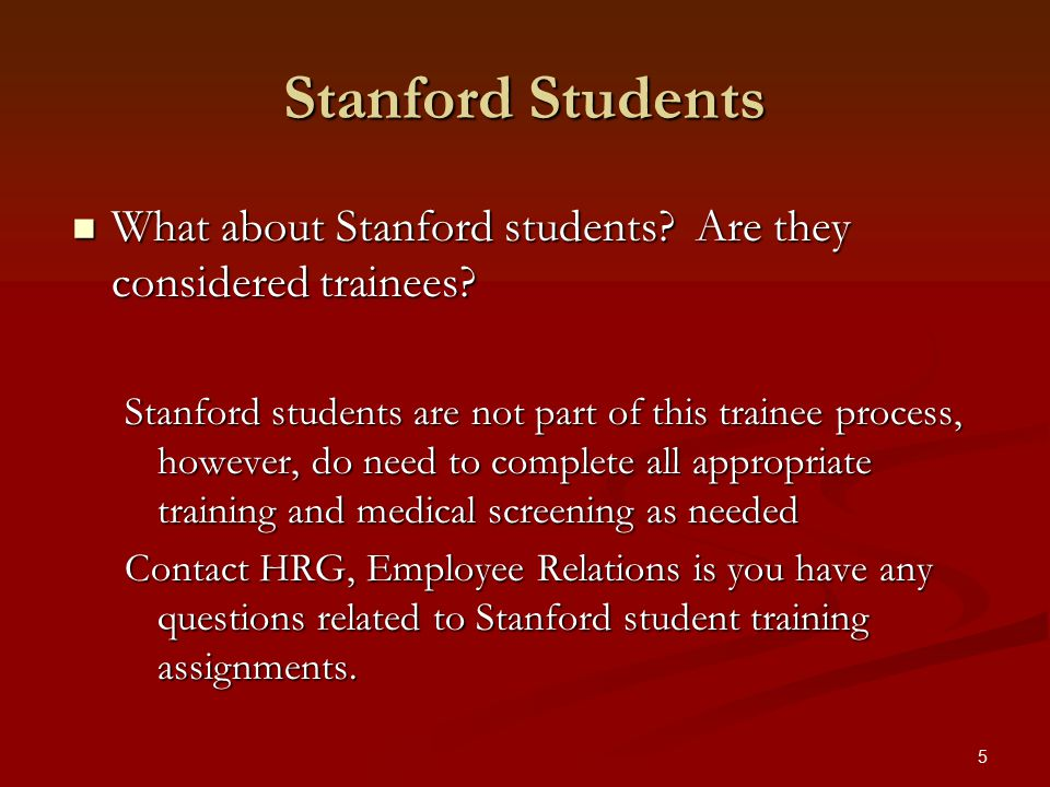 5 Stanford Students What about Stanford students.Are they considered trainees.