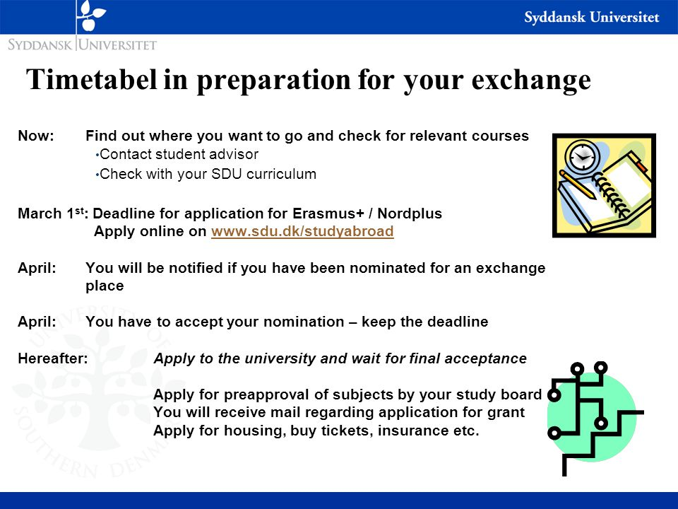Timetabel in preparation for your exchange Now:Find out where you want to go and check for relevant courses Contact student advisor Check with your SD